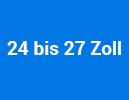 24 bis 27 Zoll