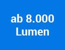 ab 8.000 Lumen
